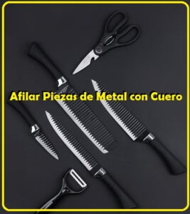 afilar piezas de metal con cuero